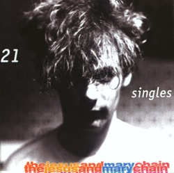 The Jesus and Mary Chain - 21 Singles (2002)