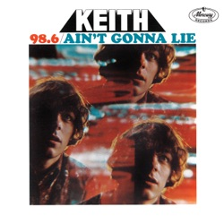 Keith - 98.6 / Ain't Gonna Lie (1967)