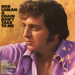 Bob Luman - A Chain Don't Take to Me (1971)