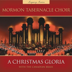 Mormon Tabernacle Choir - A Christmas Gloria with the Canadian Brass (Legacy Series) (1998)