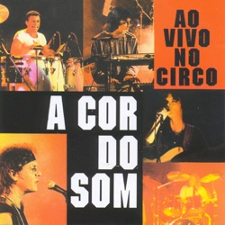 A Cor do Som - A Cor do Som (Ao Vivo no Circo) (1997)
