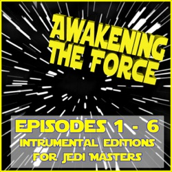 Various Artists - Awakening the Force: Episodes 1 - 6 (Instrumental Editions for Jedi Masters) (2015)