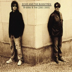 Echo & The Bunnymen - B-Sides and Live (2001 - 2005) (2007)
