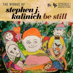 Various Artists - Be Still: The Works of Stephen J. Kalinich (2016)