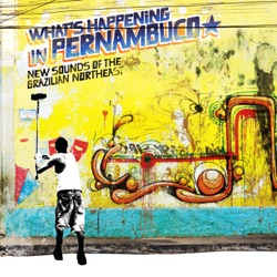 Various Artists - Brazil Classics 7: What's Happening In Pernambuco - New Sounds of the Brazilian Northeast (2007)