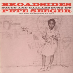 Pete Seeger - Broadsides - Songs and Ballads (1964)