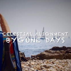 Celestial Alignment - Bygone Days (From