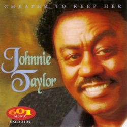 Johnnie Taylor - Cheaper to Keep Her (1997)