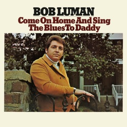 Bob Luman - Come on Home and Sing the Blues to Daddy (1969)