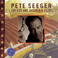Pete Seeger - For Kids and Just Plain Folks (1998)