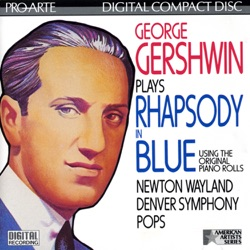Denver Symphony Pops & Newton Wayland - George Gershwin Plays Rhapsody In Blue using the Original Piano Rolls (1987)