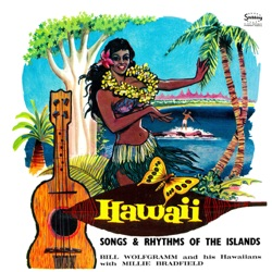 Bill Wolfgramme and His Hawaiians & Millie Bradfield - Hawaii: Songs and Rhythms of the Islands (1961)