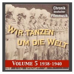 Various Artists - History of German film music, Vol. 5: We Dance Around the World (1938-1940) (2013)