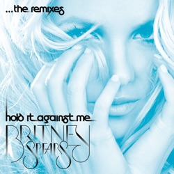 Britney Spears - Hold It Against Me - The Remixes (2011)