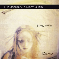 The Jesus and Mary Chain - Honey's Dead (2006)