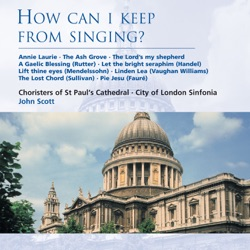 Choristers of St Paul's Cathedral - How can I keep from singing? (2006)