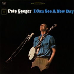 Pete Seeger - I Can See a New Day (Live) (2014)