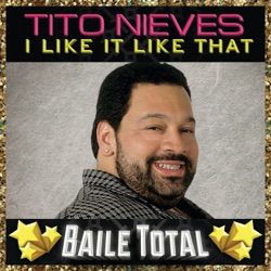 Tito Nieves - I Like It Like That (Baile Total) (2017)
