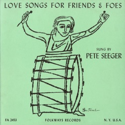 Pete Seeger - Love Songs for Friends and Foes (1956)
