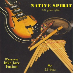 El Vate - Native Spirit (501 Years After) presents Inka Jazz Fusion (2007)
