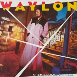 Waylon Jennings - Never Could Toe the Mark (1984)