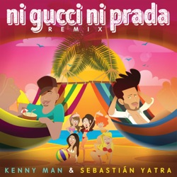 Ni Gucci Ni Prada (Remix) - Single - Kenny Man & Sebastián Yatra (2018)
