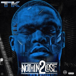 TK - Nothin' 2 Lose (2020)