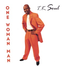 T.K. Soul - One Woman Man (2006)