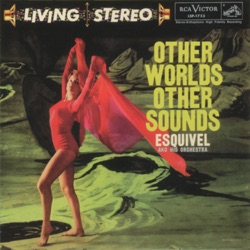 Esquivel - Other Worlds, Other Sounds (Stereo) (1958)