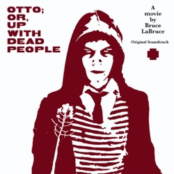 Various Artists - Otto; Or, Up With Dead People (Original Soundtrack) (2008)