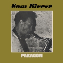 Sam Rivers - Paragon (feat. Dave Holland & Barry Altschul) (1977)