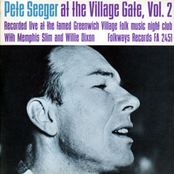 Pete Seeger - Pete Seeger At the Village Gate With Memphis Slim and Willie Dixon, Vol. 2 (1962)