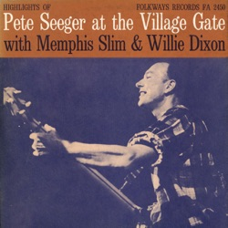 Pete Seeger - Pete Seeger At the Village Gate With Memphis Slim and Willie Dixon (1960)
