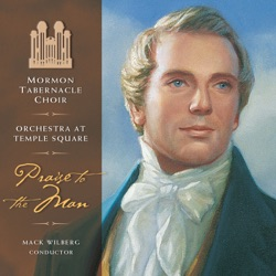 Mormon Tabernacle Choir, Orchestra At Temple Square & Mack Wilberg - Praise to the Man (2008)
