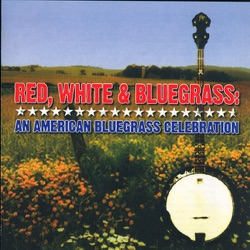 Various Artists - Red, White and Bluegrass: An American Bluegrass Celebration (2006)