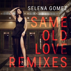 Selena Gomez - Same Old Love (Remixes) - EP (2015)