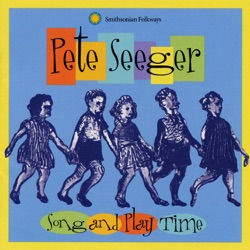 Pete Seeger - Song and Play Time (2001)