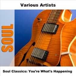 Various Artists - Soul Classics: You're What's Happening (2006)