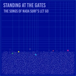 Various Artists - Standing at the Gates: The Songs of Nada Surf's Let Go (2018)