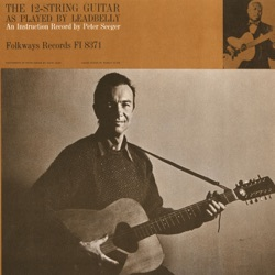 Pete Seeger - The 12-String Guitar As Played By Leadbelly - An Instruction Record (1962)