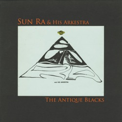 Sun Ra and His Arkestra - The Antique Blacks (Remastered) (1974)