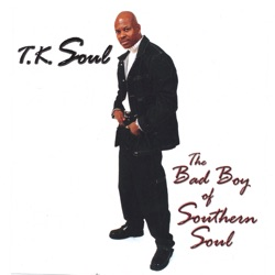 T.K. Soul - The Bad Boy Of Southern Soul (2006)