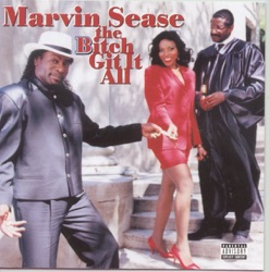 Marvin Sease - The Bitch Git It All (1997)