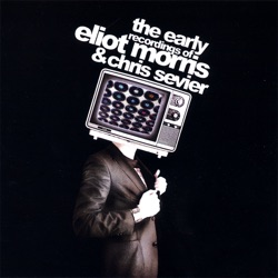 Eliot Morris and Chris Sevier - The Earlier Recordings of Eliot Morris and Chris Sevier 1999 - 2002 (2007)
