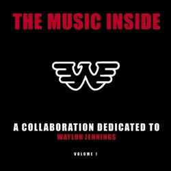 Various Artists - The Music Inside - A Collaboration Dedicated to Waylon Jennings, Vol. 1 (2011)