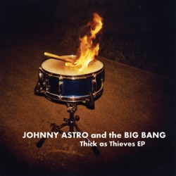 Johnny Astro and the Big Bang - Thick As Thieves - EP (2011)