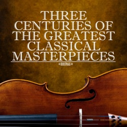 Various Artists - Three Centuries Of The Greatest Classical Masterpieces (Remastered) (2010)