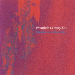 Twentieth Century Zoo - Thunder On a Clear Day (2007)