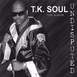 T.K. Soul - Undisputed the Album (His Latest) (2007)