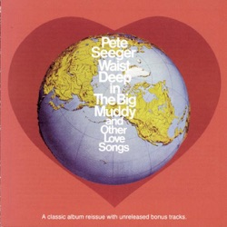 Pete Seeger - Waist Deep In the Big Muddy and Other Love Songs (1994)